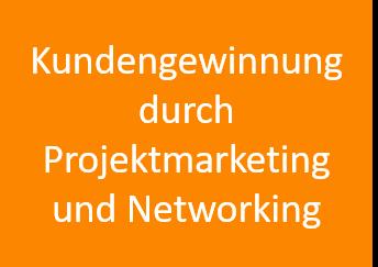 Kundengewinnung durch Projektmarketing und Networking